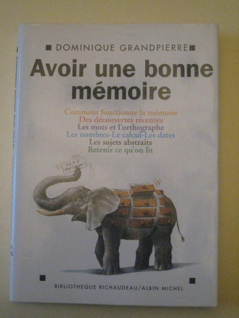 Livre : Avoir une bonne mémoire (Comment fonctionne la mémoire, les mots et l'orthographe, comment retenir ce que l'on lit etc.) chez Albin Michel